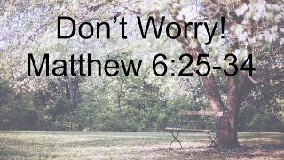 Don't Worry - Matthew 6:25-34
