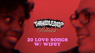 TND Podcast #59: 20 Love Songs w/ Wifey