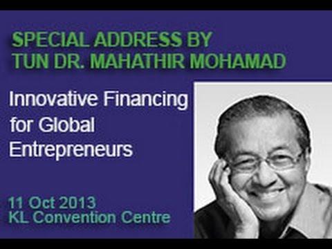 "Tun Dr. Mahathir Special Address - ""Innovative Financing for Global Entrepreneurs"""