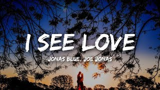 Jonas Blue - I See Love (Lyrics) ft. Joe Jonas