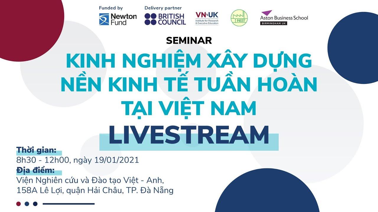 """[VNUK Livestream] Hội nghị chuyên đề """"Kinh nghiệm xây dựng nền Kinh tế tuần hoàn tại Việt Nam"""""""