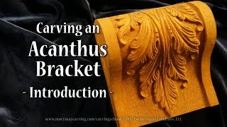 Carving an Acanthus Bracket - Introduction