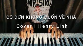 Cô Đơn Không Muốn Về Nhà - Mr.Siro | Cover - Henry Linh