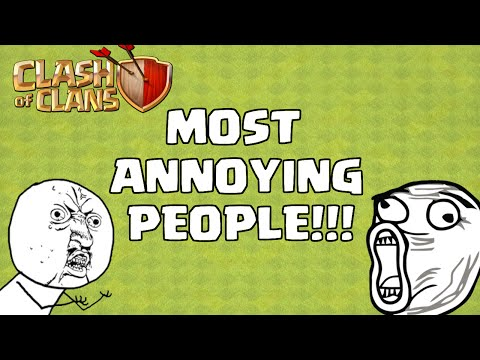 THE 5 MOST ANNOYING PEOPLE IN CLASH OF CLANS