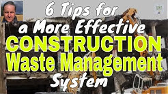 Construction Waste Management - 6 Tips for a More Effective Construction Waste Management System