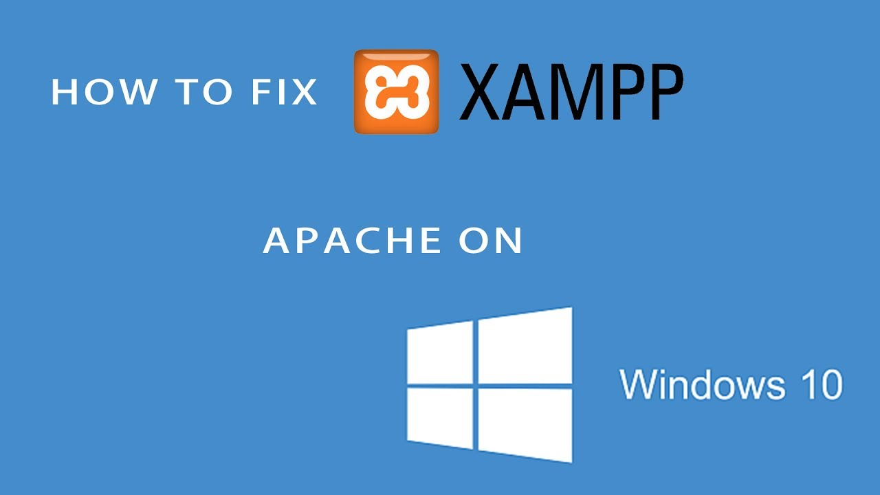 How to fix XAMPP Apache problem on Windows 10