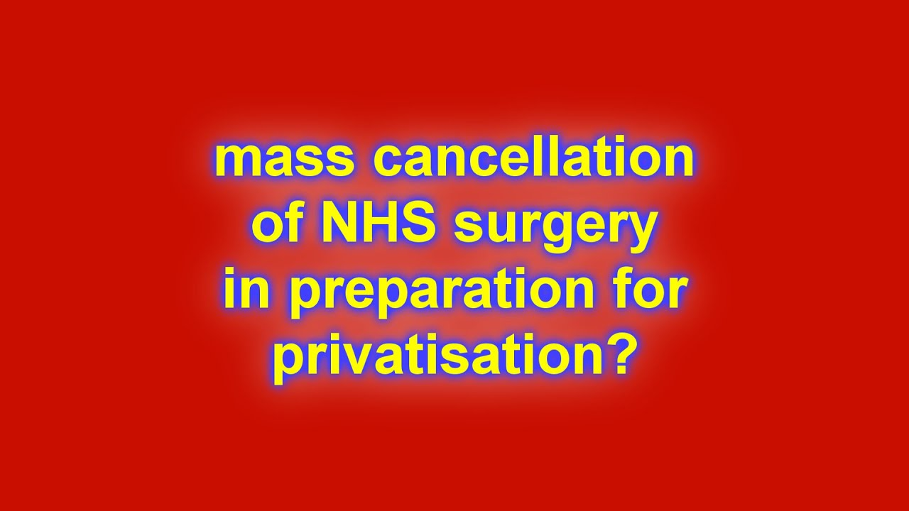 mass cancellation of NHS surgery... to prepare for privatisation?