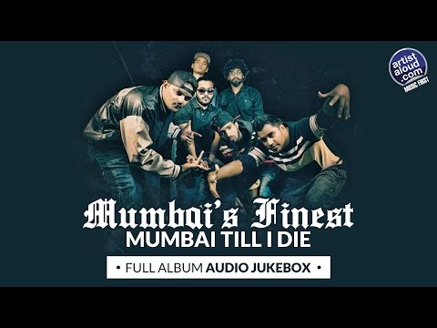 New Hip Hop Songs 2016 | Mumbai's Finest | Mumbai Till I Die | Full Album |Desi Rap
