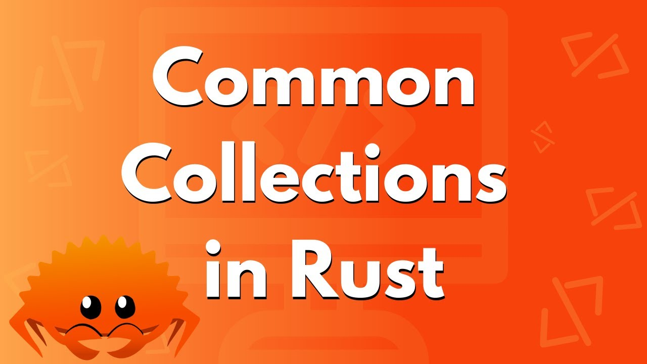ULTIMATE Rust Lang Tutorial! - Common Collections
