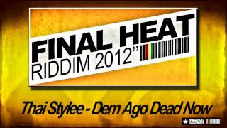 Final Heat Riddim 2012 | Thai Stylee | Dem Ago Dead Now | Weedy G Soundforce