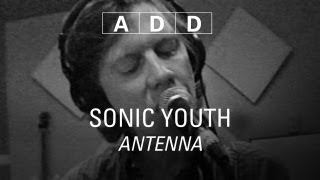 Sonic Youth - Antenna - A-D-D