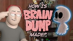 How is Brain Dump Made?