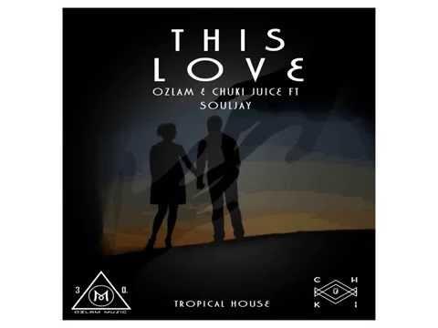 This Love - Ozlam & Chuki Juice Ft Soul Jay