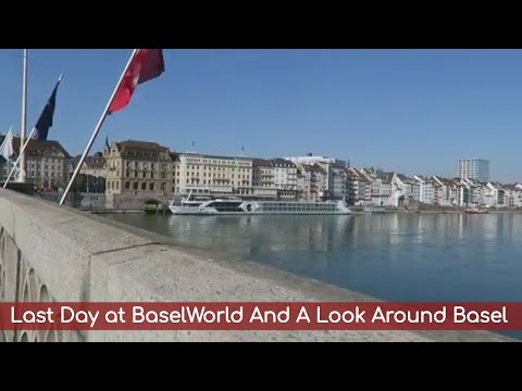Last Day at BaselWorld And A Look Around Basel - Vlog#39