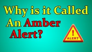Why Is It Called An Amber Alert?