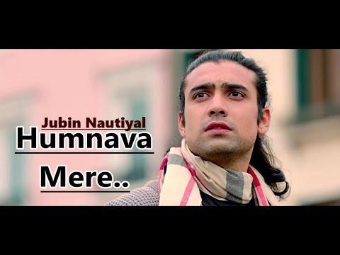 Humnava Mere Song   Jubin Nautiyal   Manoj Muntashir   Rocky - Shiv   Lyrics  Latest Love Songs 2018