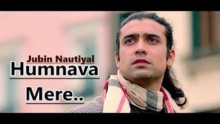 Humnava Mere Song | Jubin Nautiyal | Manoj Muntashir | Rocky - Shiv | Lyrics |Latest Love Songs 2018