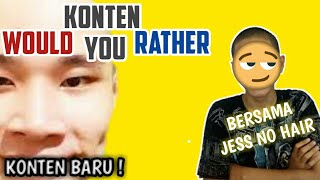 JESS NO HAIR BUKA KONTEN WOULD YOU RATHER !!!