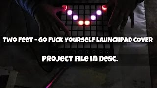 Video Two Feet -  Go Fuck Yourself (Launchpad MK2 Cover) + Project File download MP3, 3GP, MP4, WEBM, AVI, FLV November 2017