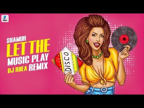 Let The Music Play (Remix) | Shamur | DJ Rhea