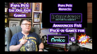 Papa Pete Reflects - Intellivision Amico Pack-in Titles Announced! & MORE!