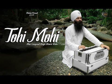 New Shabad | Tohi Mohi : ਤੋਹੀ ਮੋਹੀ | Bhai Gurpreet Singh Ji Shimla Wale | Gurbani Kirtan | Kirtan