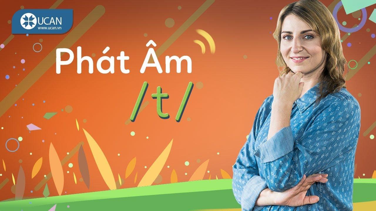 7 PHÚT HỌC PHÁT ÂM TIẾNG ANH CHUẨN TÂY   Bài 23: Âm /t/ [Ucan English Pronounciation]