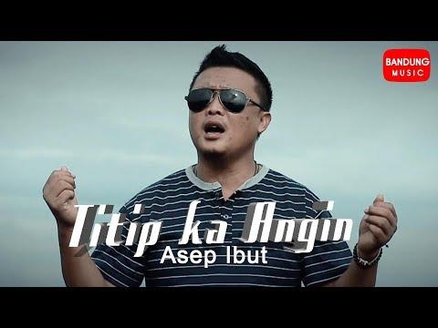 Titip Ka Angin - Asep Ibut [Official Bandung Music]