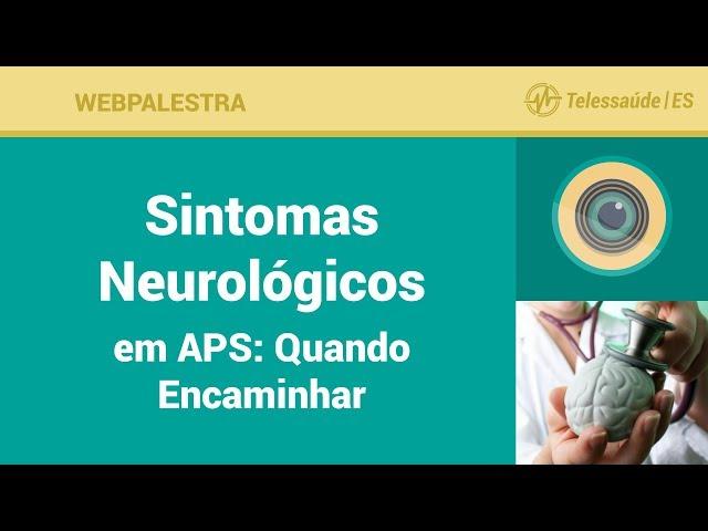 WebPalestra: Sintomas Neurológicos em APS: Quando Encaminhar [Tele MFC]