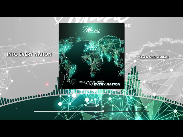 Into Every Nation (Audio) - Kyle D Christensen & All Nations Music