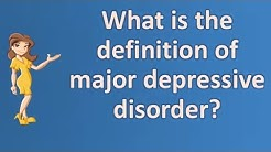 What is the definition of major depressive disorder ? | Health News and FAQ