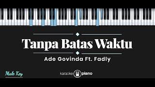 Tanpa Batas Waktu - Ade Govinda ft. Fadly (KARAOKE PIANO - MALE KEY)