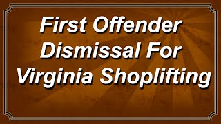 First Offender Dismissal for Virginia Shoplifting