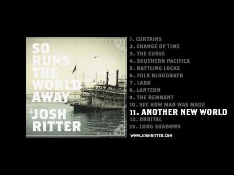 "11. ""Another New World"" (Josh Ritter, from 2010 album ""So Runs the World Away"")"