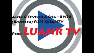 Alok & Sevenn & Soa - BYOB (Bootleg)  FULL QUALITY
