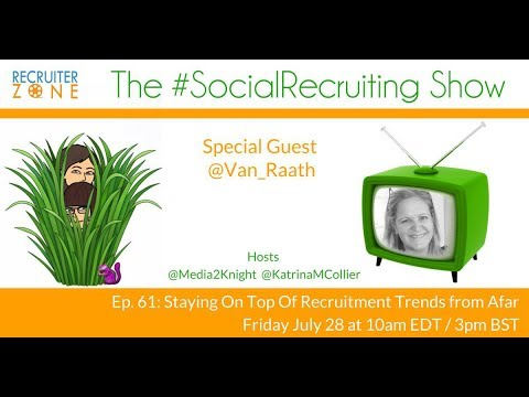 The #SocialRecruiting Show Ep. 61 Staying On Top Of Recruitment Trends From Afar c/ @Van_Raath