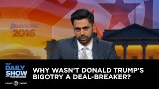 Why Wasn't Donald Trump's Bigotry a Deal-Breaker?: The Daily Show thumbnail