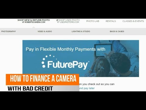 HOW TO FINANCE A CAMERA WITH BAD CREDIT FROM ROBERTS CAMERA USING FUTURE PAY