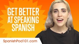 How to Get Better at Speaking Spanish?