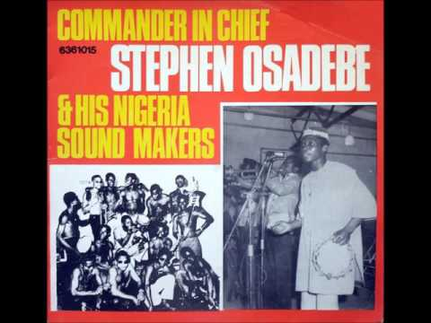 Stephen Osadebe - Commander In Chief Stephen Osadebe & His N