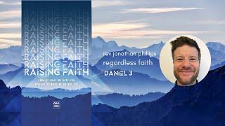 Regardless Faith - Rev Jonathan Phillips - Daniel 3 - The Groves Church, Chester, UK.