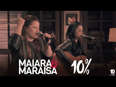 Maiara e Maraisa - 10% #MaiaraeMaraisaAgoraéQueSaoElas