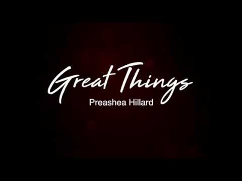 Great Things By Preashea Hillard