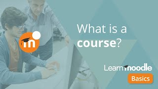 What is a course in Moodle?