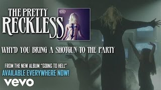 The Pretty Reckless - Why'd You Bring a Shotgun to the Party (audio)
