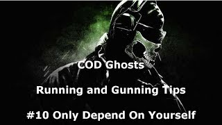 COD Ghosts: Running and Gunning Tips: #10 Only Depend On Yourself