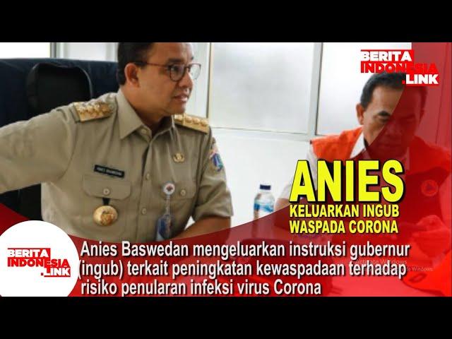 Anies baswedan keluarkan  intruksi gubernur waspada c0rona