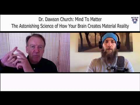 Dr. Dawson Church: The Astonishing Secrets to How Your Brain Creates Material Reality