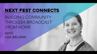 Next Fest Connects: Building Community through Broadcast from Home with Lisa Bielawa