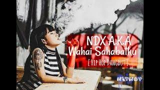 NDX AKA Feat D Paspor  - Wahai Sahabatku ( Hip Hop Dangdut )